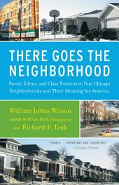 There Goes the Neighborhood: Racial, Ethnic, and Class Tensions in Four Chicago Neighborhoods and Their Meani ng for America