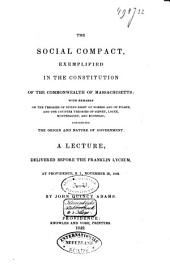 The Social Compact, Exemplified in the Constitution of the Commonwealth of Massachusetts: With Remarks on the Theories of Divine Right of Hobbes and of Filmer, and the Counter Theories of Sidney, Locke, Montesquieu, and Rousseau, Concerning the Origin and Nature of Government: Lecture, Delivered... at Providence, Nov. 25, 1842