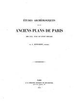 Études archéologiques sur les anciens plans de Paris des XVIe, XVIIe et XVIIIe siècles