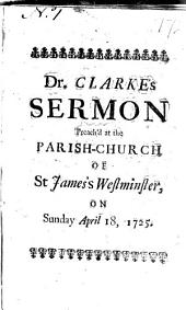 A Sermon Preach'd at the Parish-church of St. James's Westminster, on Sunday April 18, 1725: Upon Occasion of the Erecting a Charity-school, as a House of Education for Women-servants. By Samuel Clarke, ...
