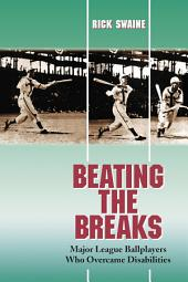 Beating the Breaks: Major League Ballplayers Who Overcame Disabilities