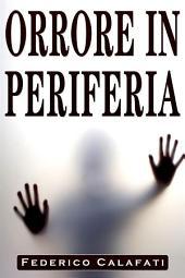 Libri horror: Orrore in Periferia( libri horror adulti, libri horror da leggere assolutamente, libri horror paurosi, libri horror da leggere online, libri horror belli, libri horror consigliati, libri horror da leggere pdf, libri horror e fantasy, libri h