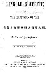 Ringold Griffitt  Or  The Raftsman of the Susquehannah PDF