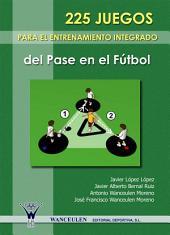 225 Juegos para el entrenamiento integrado del pase en el fútbol