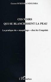 """Ces noirs qui se blanchissent la peau: La pratique du """"maquillage"""" chez les Congolais"""
