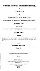 Gospel truth demonstrated, in a collection of doctrinal books, given forth by that faithful minister of Jesus Christ, George Fox: containing principles essential to Christianity and salvation, held among the people called Quakers