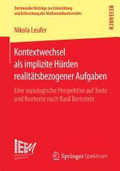 Kontextwechsel als implizite Hürden realitätsbezogener Aufgaben: Eine soziologische Perspektive auf Texte und Kontexte nach Basil Bernstein