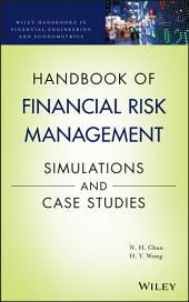 Handbook of Financial Risk Management: Simulations and Case Studies