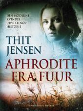 Aphrodite fra Fuur: den moderne kvindes udviklingshistorie