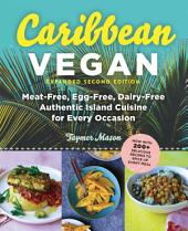Caribbean Vegan: Meat-Free, Egg-Free, Dairy-Free, Authentic Island Cuisine for Every Occasion, Edition 2