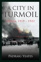 A City in Turmoil     Dublin 1919   1921 PDF