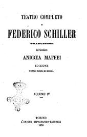 Teatro completo di Federico Schiller traduzione [di] Andrea Maffei: Volume 4