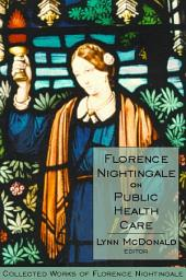 Florence Nightingale on Public Health Care: Collected Works of Florence Nightingale, Volume 6
