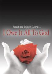 """I Owe It All To God"""