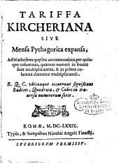 Tariffa Kircheriana: id est inuentum aucthoris nouum : expeditâ & mirâ arte combinatâ methodo, vniuersalem geometriae & arithmeticae practicae summam continens