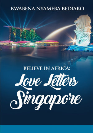 Believe In Africa  Love Letters To Singapore PDF