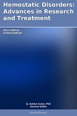 Hemostatic Disorders  Advances in Research and Treatment  2011 Edition