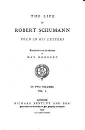 The Life of Robert Schumann Told in His Letters: Volume 1