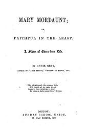 Mary Mordaunt; or, Faithful in the least