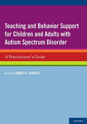 Teaching and Behavior Support for Children and Adults with Autism Spectrum Disorder PDF