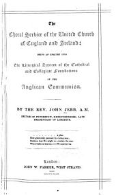 The Choral Service of the United Church of England and Ireland: Being an Enquiry Into the Liturgical System of the Cathedral and Collegiate Foundations of the Anglican Communion
