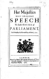Her Majesties Most Gracious Speech to Both Houses of Parliament, on Wednesday the Eleventh Day of March, 1701