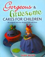 Gorgeous   Gruesome Cakes for Children PDF
