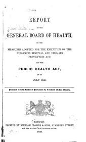 Report by the General Board of Health on the Measures Adopted for the Execution of the Nuisances Removal and Diseases Prevention Act, and the Public Health Act, Up to July 1849