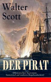 Der Pirat (Historischer Seeroman basierend auf wahren Begebenheiten) - Vollständige deutsche Ausgabe: Eine fesselnde Abenteuergeschichte basiert auf dem Leben des berüchtigten Piraten John Gow