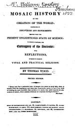 The Mosaic History of the Creation of the World: Illustrated by Discoveries and Experiments Derived from the Present Enlightened State of Science: to which is Prefixed, the Cosmogony of the Ancients ... Second Edition
