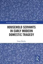Household Servants in Early Modern Domestic Tragedy