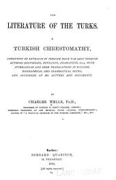 The Literature of the Turks: A Turkish Chrestomathy Consisting of Extracts in Turkish ... with ... Translations in English, Biographical and Grammatical Notes, and Facsimiles of Ms. Letters and Documents