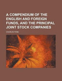 A Compendium of the English and Foreign Funds  and the Principal Joint Stock Companies PDF
