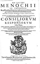 Dn. Iacobi Menochii ... Consiliorum siue Responsorum ... Liber nonus ...