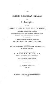 The North American Sylva Or, a Description of the Forest Trees of the United States, Canada and Nova Scotia: Not Described in the Work of F. Andrew Michaux, Volume 3