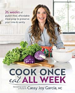 Cook Once  Eat All Week Book
