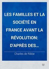 Les familles et la société en France avant la révolution: d'après des documents originaux