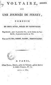 Voltaire ou une journée de Ferney: comédie en deux actes, mêlée de vaudevilles