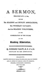 A Sermon, Preached Aug. 13, 1798: Before the Reading and Henley Associations, the Woodley Cavalry, and the Reading Volunteers, at the Consecration of the Colors of the Reading Association. By Richard Valpy, ...