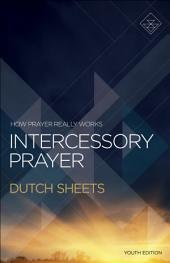 Intercessory Prayer: How Prayer Really Works
