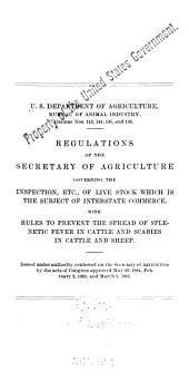 Regulations of the Secretary of Agriculture Governing the Inspection, Etc. of Live Stock ...: With Rules to Prevent the Spread of Splenatic Fever in Cattle and Scabies in Cattle and Sheep