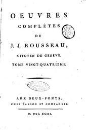 Oeuvres complètes de J. J. Rousseau, citoyen de Genève. Tome premier [-trente-troisième]: Volume24