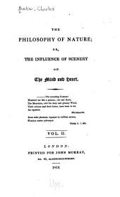 The Philosophy of Nature: Or, The Influence of Scenery on the Mind and Heart, Volume 2