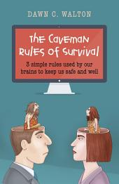 The Caveman Rules of Survival: 3 Simple Rules Used By Our Brains to Keep Us Safe and Well