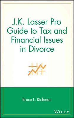 J K  Lasser Pro Guide to Tax and Financial Issues in Divorce