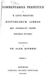 Commentarius perpetuus in T. Livii Patavini Historiarum libros qui supersunt omnes eorumque epitomas ...: Volume 1