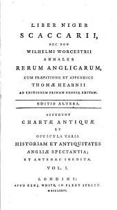 Liber niger Scaccarii: nec non Wilhelmi Worcestrii Annales rerum anglicarum, cum præfatione et appendice Thomæ Hearnii ad editionem primam Oxonæ editam, Volume 1