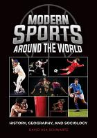 Modern Sports around the World  History  Geography  and Sociology PDF