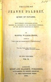 The Life of Jeanne D'Albret, Queen of Navarre: From Numerous Unpublisched Sources, Including Ms. Documents in the Bibliotheque Imperiale, and the Archives Espagnoles de Simancas, Volume 2