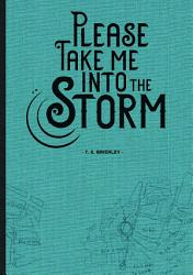Please Take Me Into The Storm
